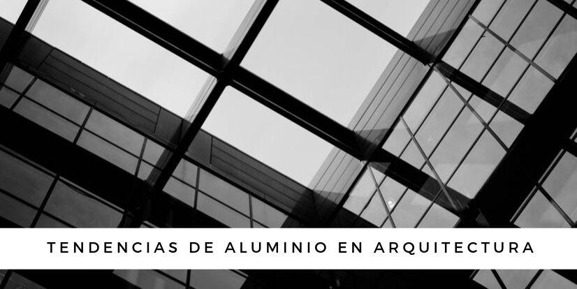 Tendencias aluminio arquitectura